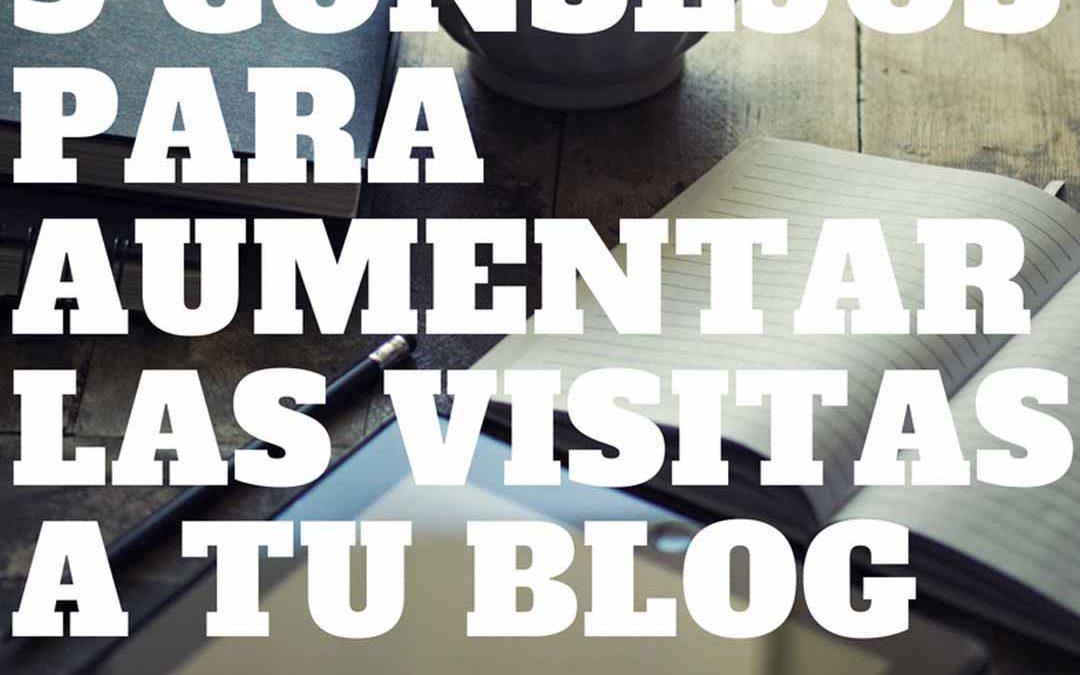 cinco consejos para aumentar las visitas a tu blog